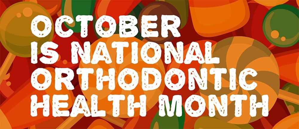 October is Orthodontic Health Awareness Month | Orthodontics Cuero TX